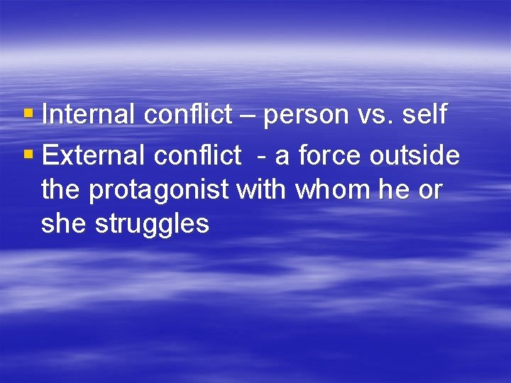 § Internal conflict – person vs. self § External conflict - a force outside