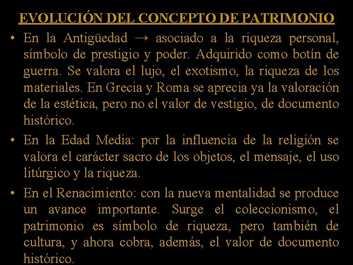 EVOLUCIÓN DEL CONCEPTO DE PATRIMONIO • En la Antigüedad → asociado a la riqueza