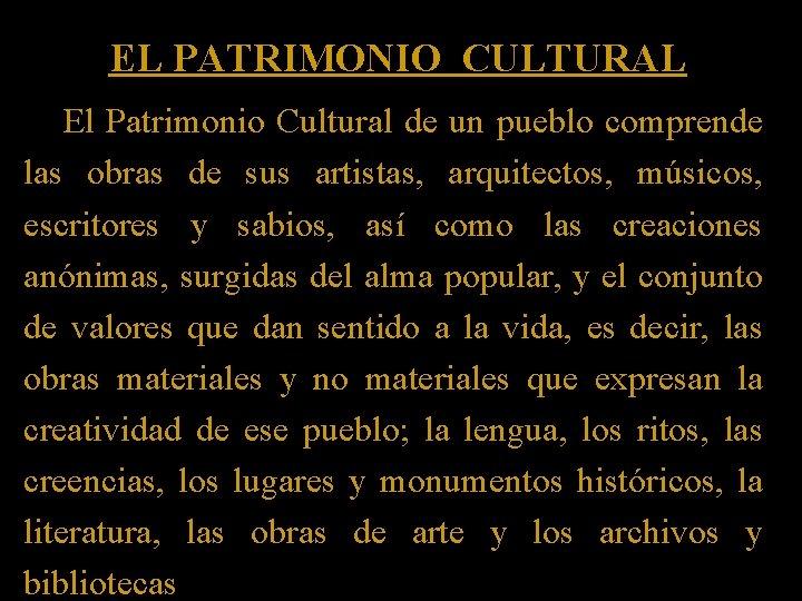 EL PATRIMONIO CULTURAL El Patrimonio Cultural de un pueblo comprende las obras de sus
