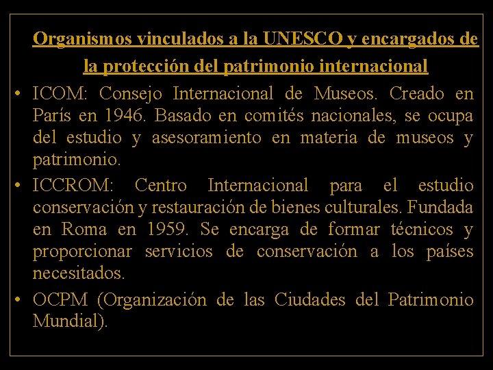 Organismos vinculados a la UNESCO y encargados de la protección del patrimonio internacional •