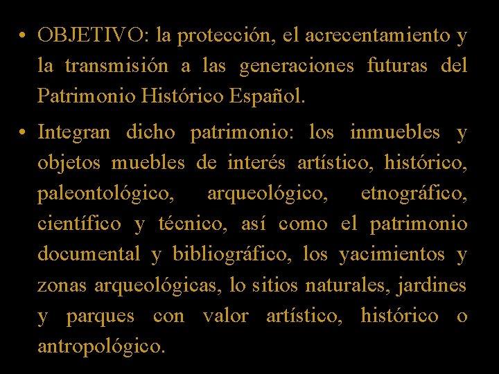 • OBJETIVO: la protección, el acrecentamiento y la transmisión a las generaciones futuras