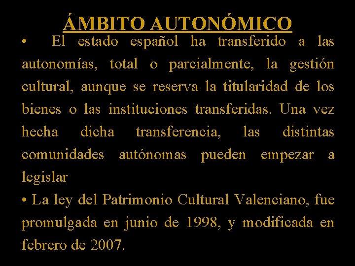 ÁMBITO AUTONÓMICO • El estado español ha transferido a las autonomías, total o parcialmente,