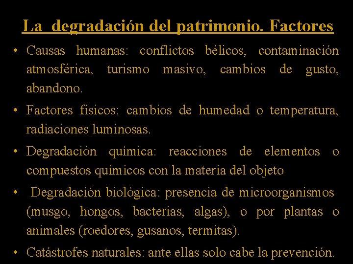La degradación del patrimonio. Factores • Causas humanas: conflictos bélicos, contaminación atmosférica, turismo masivo,