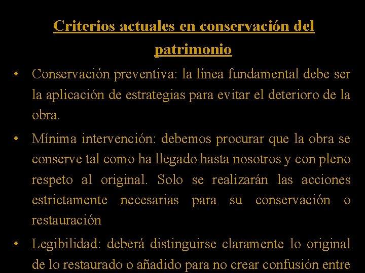 Criterios actuales en conservación del patrimonio • Conservación preventiva: la línea fundamental debe ser