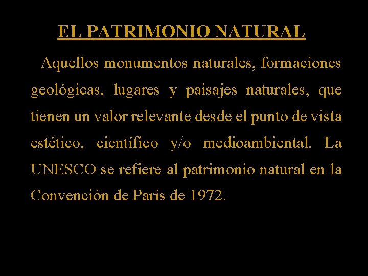 EL PATRIMONIO NATURAL Aquellos monumentos naturales, formaciones geológicas, lugares y paisajes naturales, que tienen