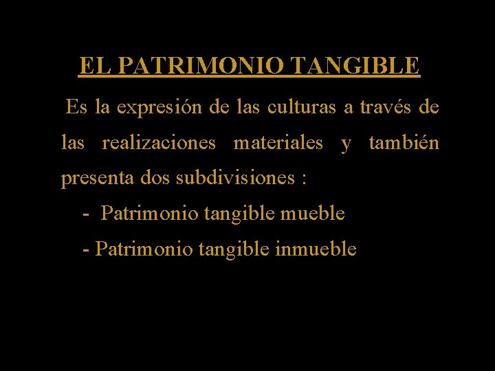 EL PATRIMONIO TANGIBLE Es la expresión de las culturas a través de las realizaciones