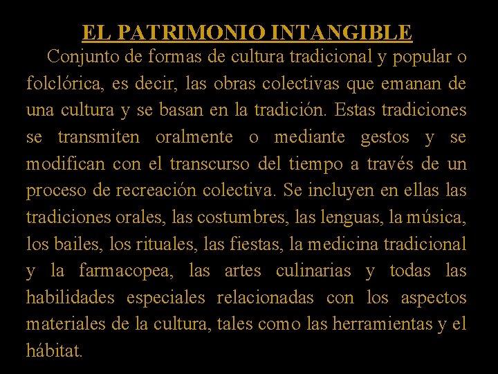 EL PATRIMONIO INTANGIBLE Conjunto de formas de cultura tradicional y popular o folclórica, es