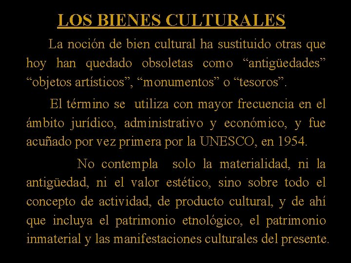 LOS BIENES CULTURALES La noción de bien cultural ha sustituido otras que hoy han