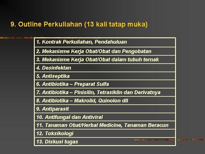 9. Outline Perkuliahan (13 kali tatap muka) 1. Kontrak Perkuliahan, Pendahuluan 2. Mekanisme Kerja