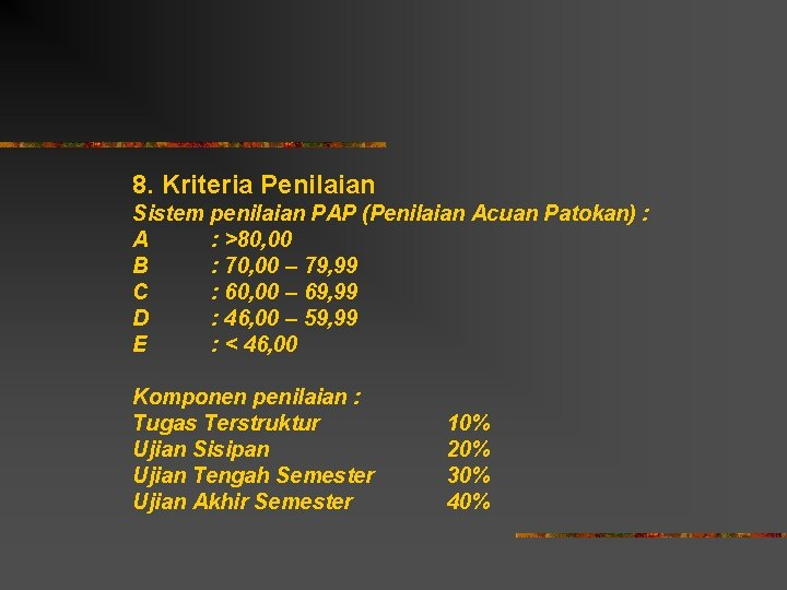 8. Kriteria Penilaian Sistem penilaian PAP (Penilaian Acuan Patokan) : A : >80, 00