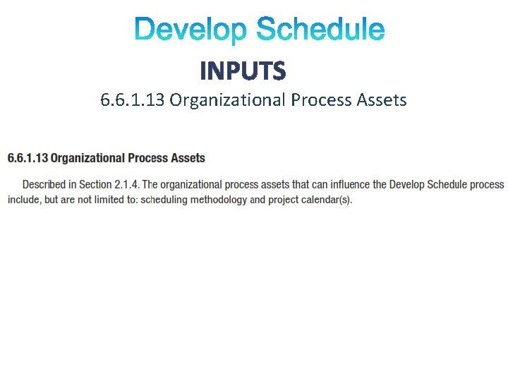 INPUTS 6. 6. 1. 13 Organizational Process Assets