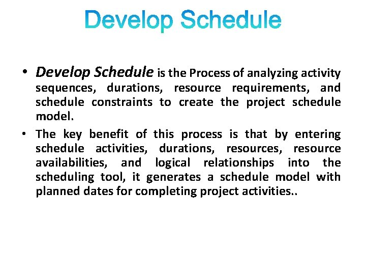 • Develop Schedule is the Process of analyzing activity sequences, durations, resource requirements,