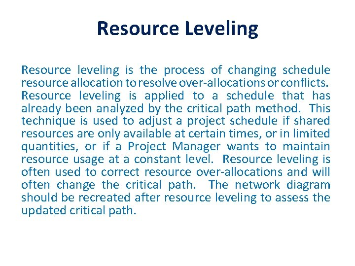 Resource Leveling Resource leveling is the process of changing schedule resource allocation to resolve