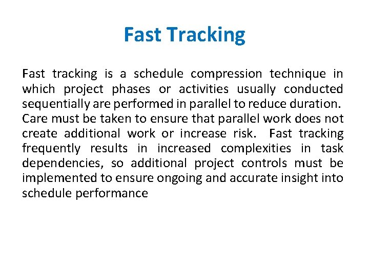 Fast Tracking Fast tracking is a schedule compression technique in which project phases or