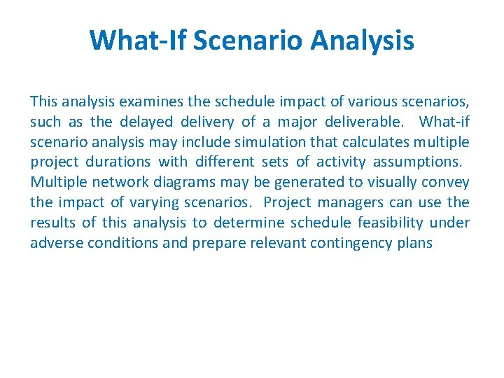 What-If Scenario Analysis This analysis examines the schedule impact of various scenarios, such as