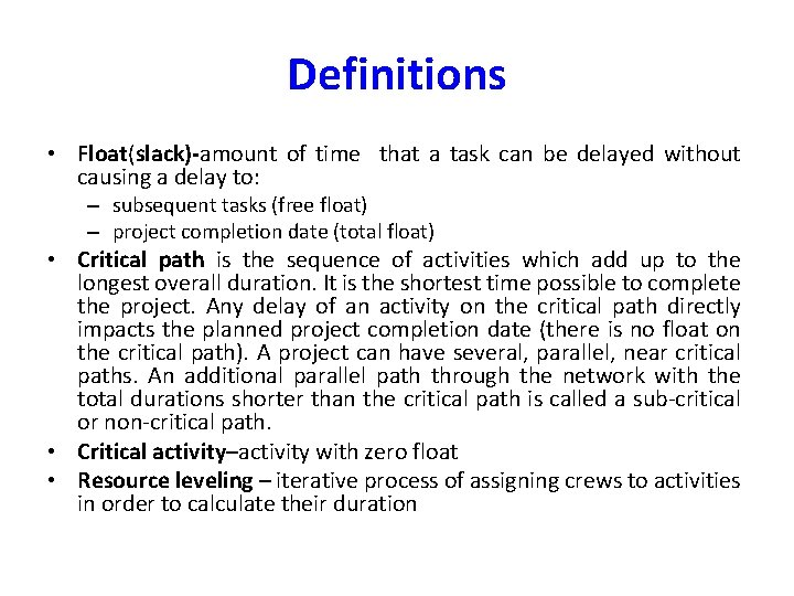 Definitions • Float(slack)-amount of time that a task can be delayed without causing a
