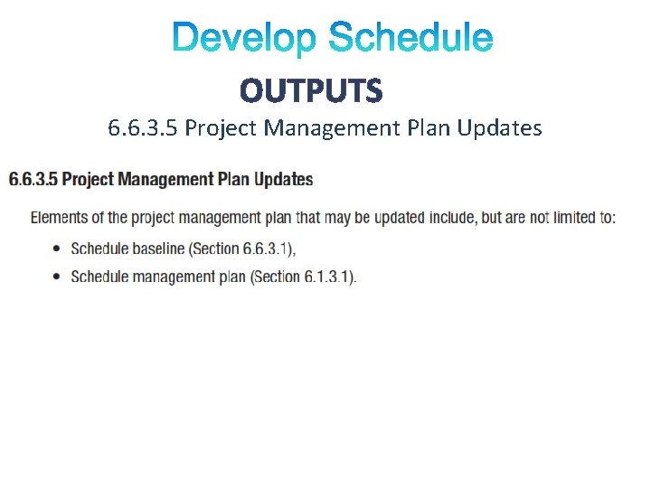 OUTPUTS 6. 6. 3. 5 Project Management Plan Updates