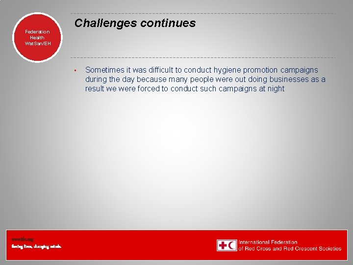 Federation Health Wat. San/EH Challenges continues • www. ifrc. org Saving lives, changing minds.