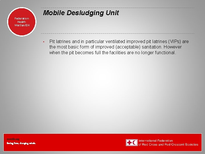 Mobile Desludging Unit Federation Health Wat. San/EH • www. ifrc. org Saving lives, changing