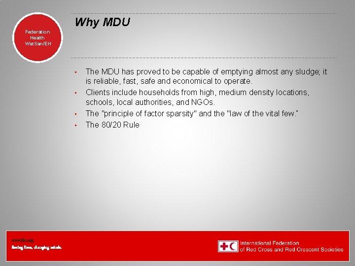 Why MDU Federation Health Wat. San/EH • • www. ifrc. org Saving lives, changing