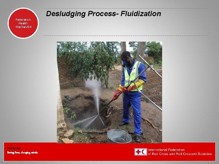 Desludging Process- Fluidization Federation Health Wat. San/EH www. ifrc. org Saving lives, changing minds.