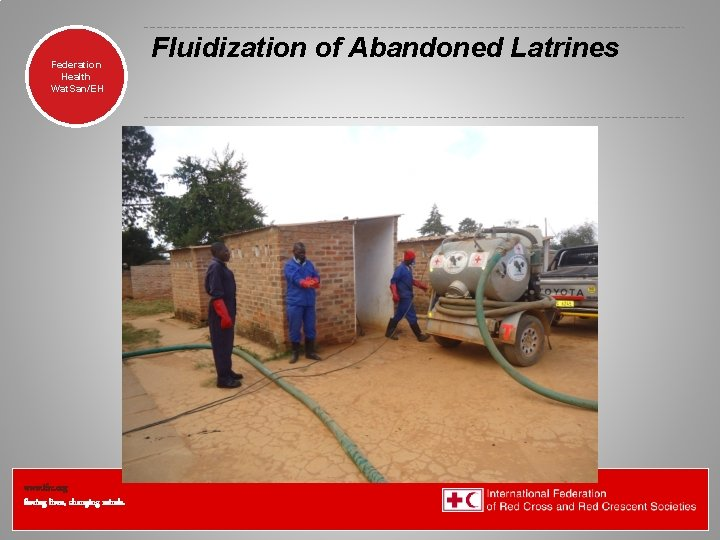 Federation Health Wat. San/EH www. ifrc. org Saving lives, changing minds. Fluidization of Abandoned