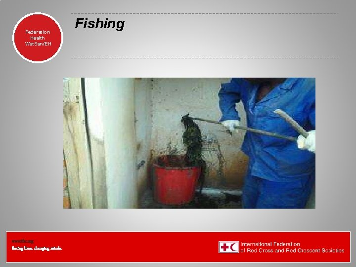 Federation Health Wat. San/EH www. ifrc. org Saving lives, changing minds. Fishing