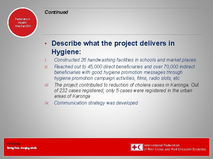 Continued Federation Health Wat. San/EH • Describe what the project delivers in Hygiene: Constructed