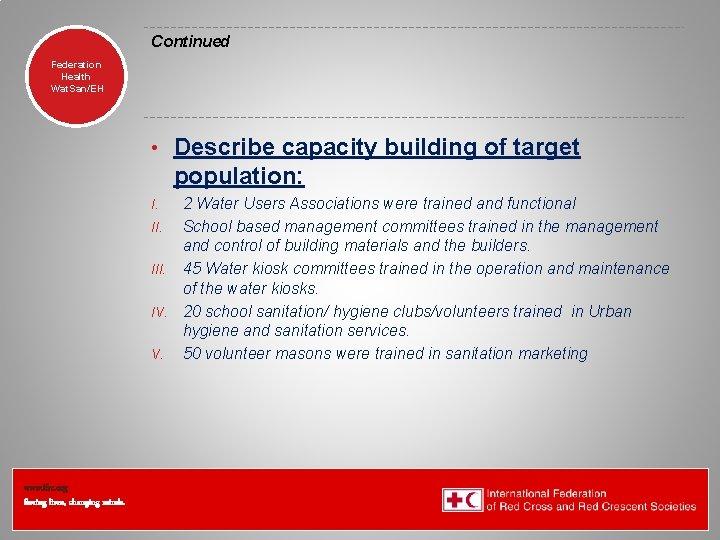 Continued Federation Health Wat. San/EH • Describe capacity building of target population: 2 Water