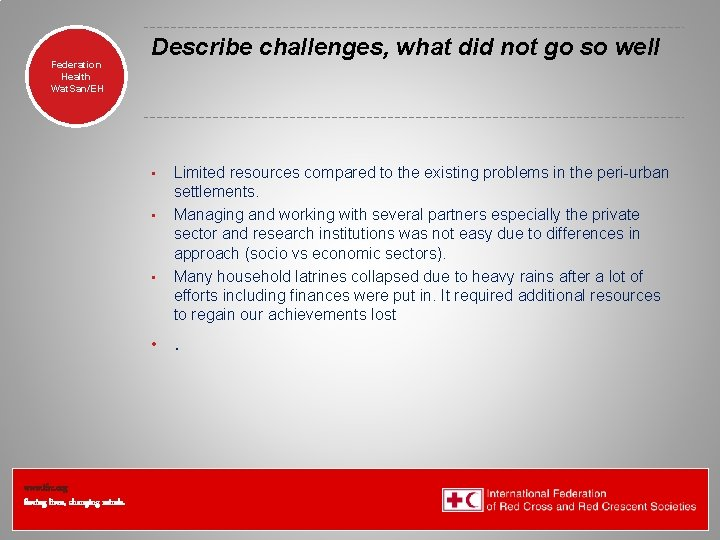 Federation Health Wat. San/EH Describe challenges, what did not go so well • •