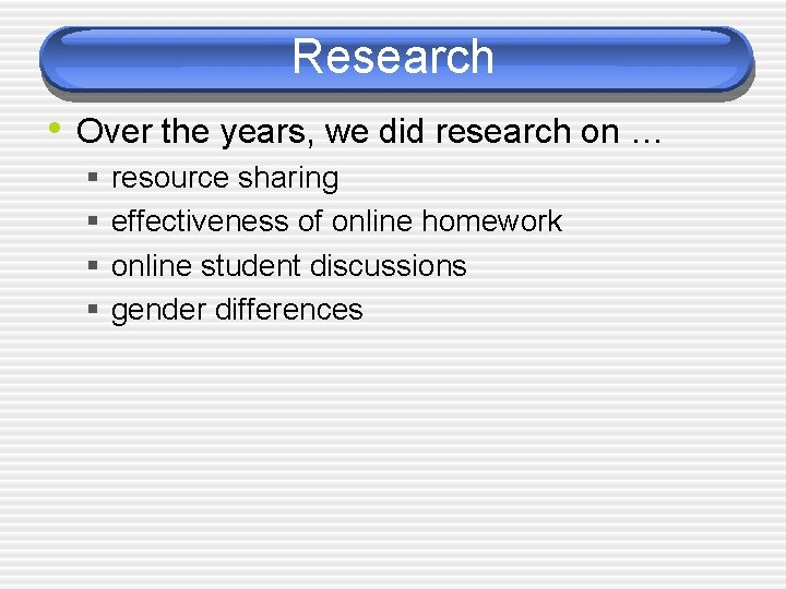 Research • Over the years, we did research on … § § resource sharing