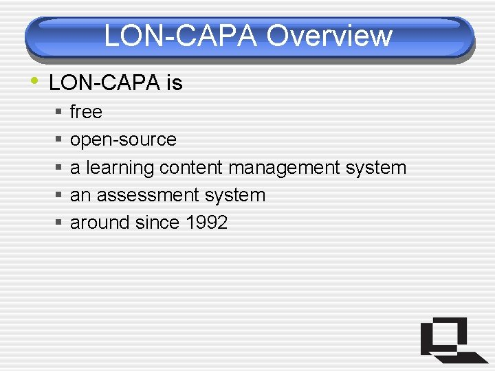 LON-CAPA Overview • LON-CAPA is § § § free open-source a learning content management