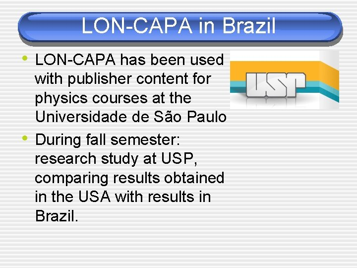 LON-CAPA in Brazil • LON-CAPA has been used • with publisher content for physics