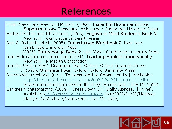 References Helen Naylor and Raymond Murphy. (1996). Essential Grammar in Use Supplementary Exercises. Melbourne