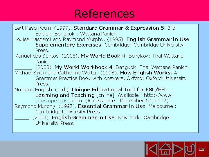 References Lert Kesorncam. (1997). Standard Grammar & Expression 5. 3 rd Edition. Bangkok :