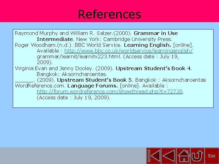 References Raymond Murphy and William R. Salzer. (2000). Grammar in Use Intermediate. New York: