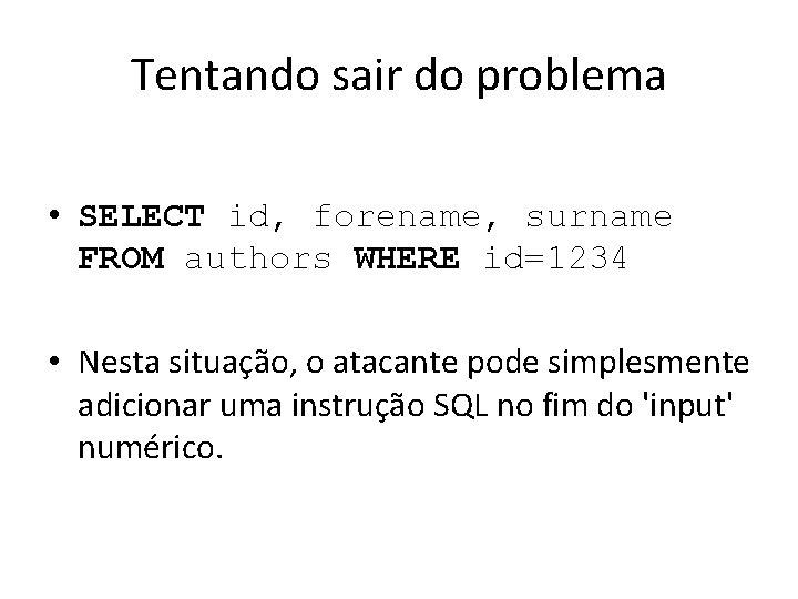 Tentando sair do problema • SELECT id, forename, surname FROM authors WHERE id=1234 •