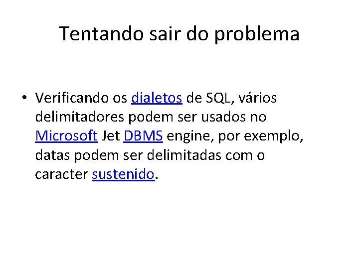 Tentando sair do problema • Verificando os dialetos de SQL, vários delimitadores podem ser