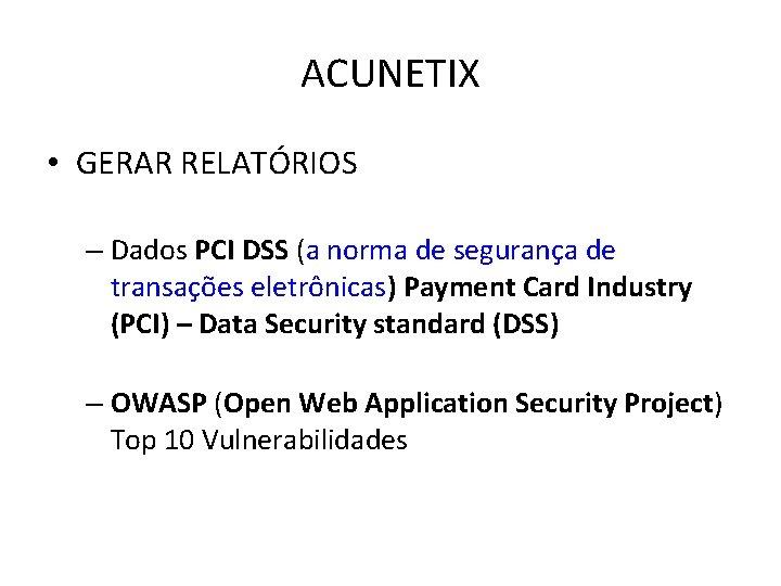 ACUNETIX • GERAR RELATÓRIOS – Dados PCI DSS (a norma de segurança de transações
