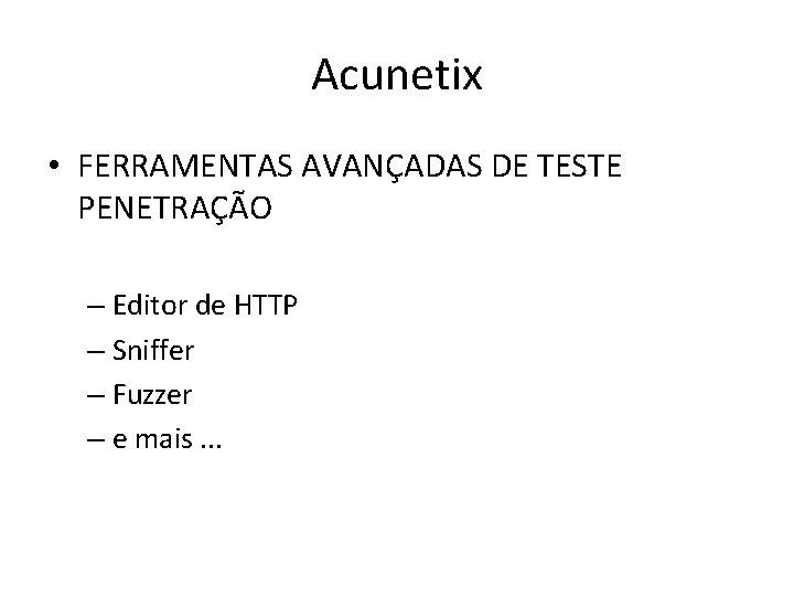 Acunetix • FERRAMENTAS AVANÇADAS DE TESTE PENETRAÇÃO – Editor de HTTP – Sniffer –