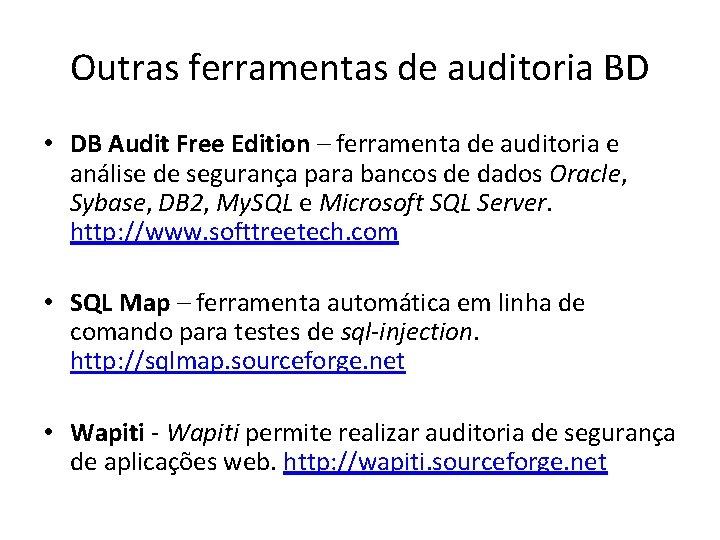 Outras ferramentas de auditoria BD • DB Audit Free Edition – ferramenta de auditoria
