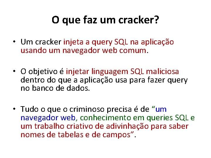 O que faz um cracker? • Um cracker injeta a query SQL na aplicação