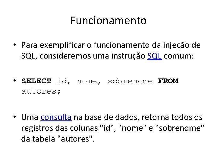 Funcionamento • Para exemplificar o funcionamento da injeção de SQL, consideremos uma instrução SQL