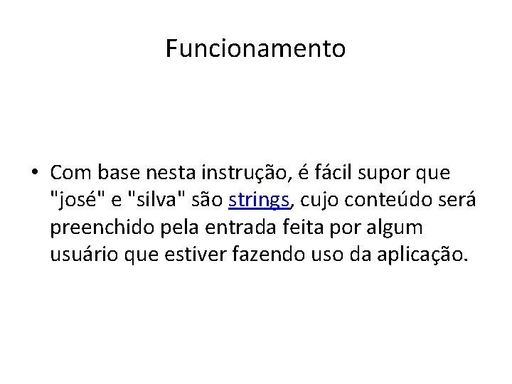 """Funcionamento • Com base nesta instrução, é fácil supor que """"josé"""" e """"silva"""" são"""