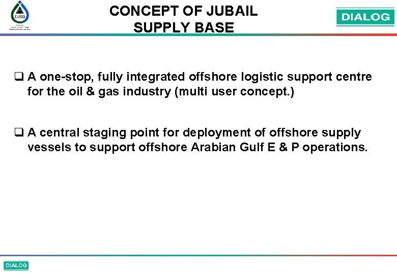 CONCEPT OF JUBAIL SUPPLY BASE q A one-stop, fully integrated offshore logistic support centre