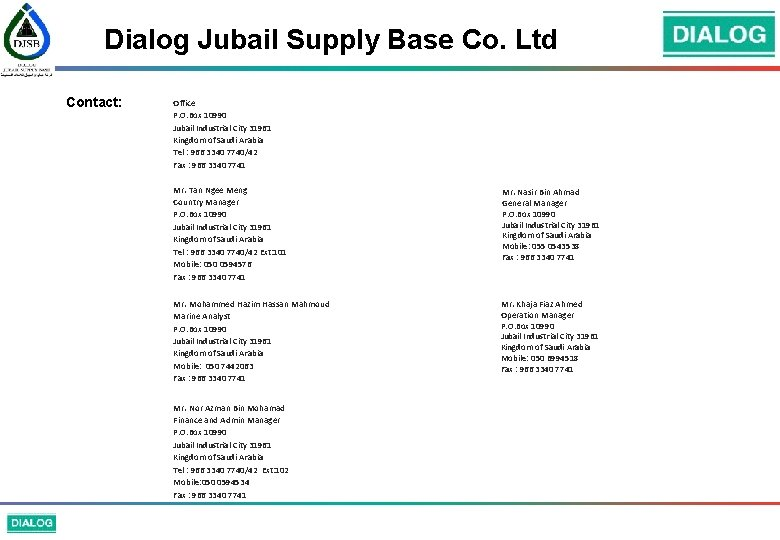 Dialog Jubail Supply Base Co. Ltd Contact: Office P. O. Box 10990 Jubail Industrial