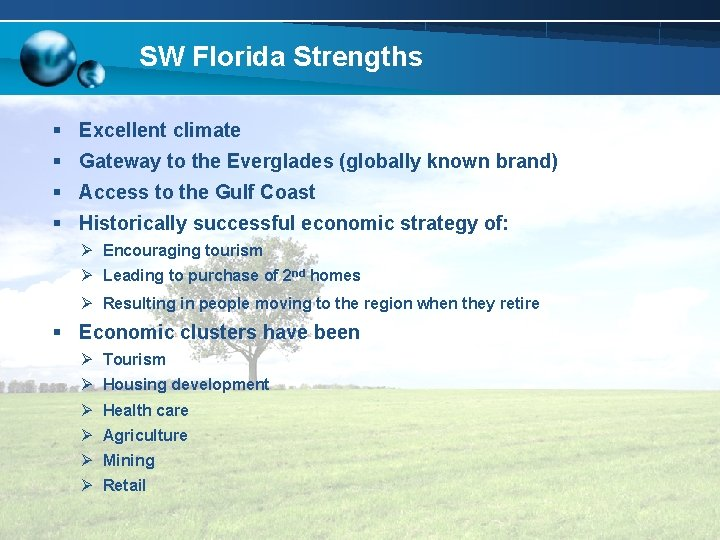 SW Florida Strengths § Excellent climate § Gateway to the Everglades (globally known brand)