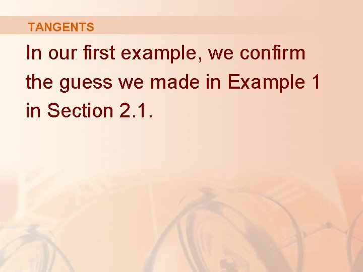 TANGENTS In our first example, we confirm the guess we made in Example 1