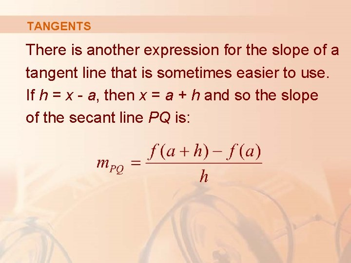 TANGENTS There is another expression for the slope of a tangent line that is