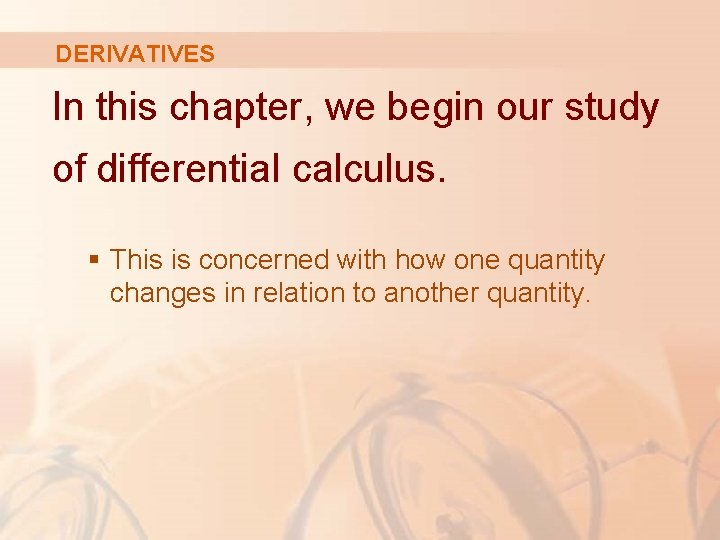 DERIVATIVES In this chapter, we begin our study of differential calculus. § This is